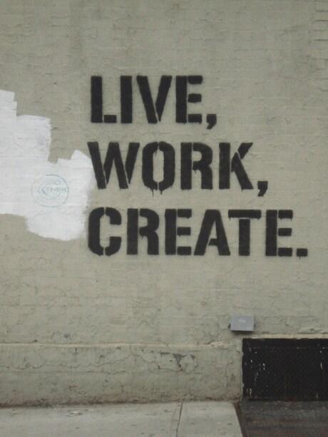 LIVE, WORK, CREATE!!
